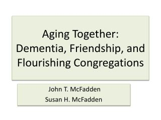 Aging Together:  Dementia, Friendship, and Flourishing Congregations