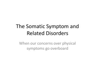 The Somatic Symptom and Related Disorders