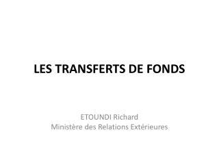 LES TRANSFERTS DE FONDS