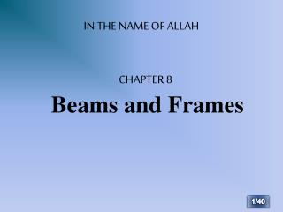 IN THE NAME OF ALLAH CHAPTER 8 Beams and Frames