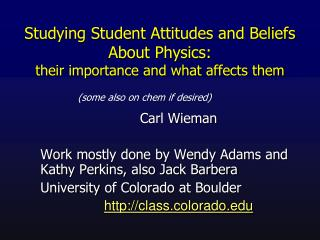 Studying Student  Attitudes and Beliefs  About  Physics: their importance and what affects them