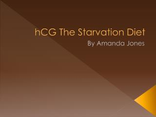 hCG  The Starvation Diet