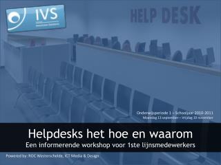 Helpdesks het hoe en  waarom Een informerende  workshop  voor  1ste  lijnsmedewerkers