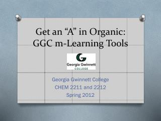 Get an �A� in Organic:  GGC m-Learning Tools