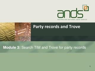 Module  3:  Search TIM and Trove for party  records
