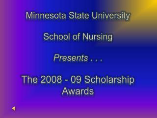 Minnesota State University  School of Nursing  Presents . . . The 2008 - 09 Scholarship Awards