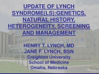 UPDATE OF LYNCH SYNDROME(LS):GENETICS, NATURAL HISTORY, HETEROGENEITY, SCREENING AND MANAGEMENT