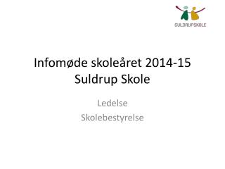 Infomøde skoleåret 2014-15 Suldrup Skole
