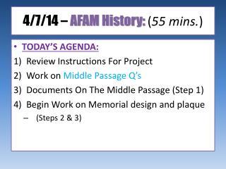 4/7/14  –  AFAM History: ( 55  mins . )