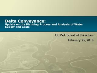 Delta Conveyance: Update on the Planning Process and Analysis of Water Supply and Costs