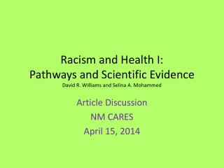 Racism and Health I: Pathways and Scientific Evidence David R. Williams and Selina A. Mohammed