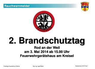 2. Brandschutztag  Rod an der Weil  am 3. Mai 2014 ab 15.00 Uhr Feuerwehrgerätehaus am Kreisel