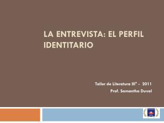 LA ENTREVISTA: el perfil  identitario