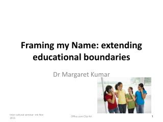 Framing my  N ame: extending educational boundaries