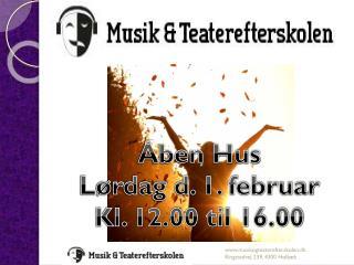 Åben Hus  Lørdag d. 1. februar  Kl. 12.00 til 16.00