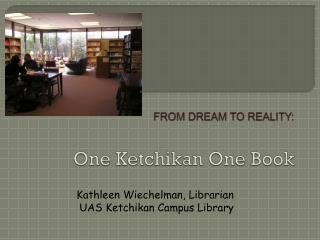 FROM DREAM TO REALITY: One Ketchikan One Book