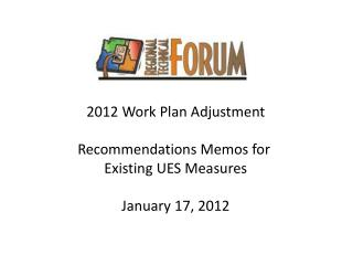 2012 Work Plan Adjustment Recommendations Memos for  Existing UES Measures January 17, 2012