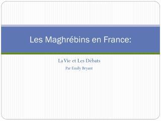 Les  Maghrébins  en France: