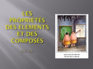Les  propriétés  des  éléments  et des  composés SNC 1DF