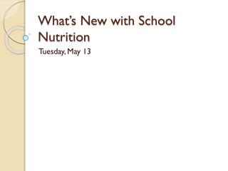 What�s New with School Nutrition
