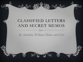 Classified Letters and Secret Memos