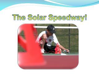 The Solar Speedway!