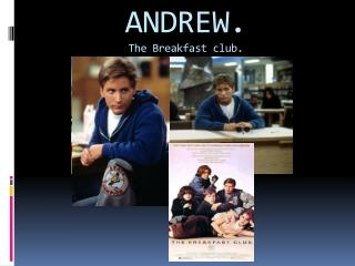 ANDREW. The Breakfast  club.