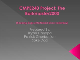 CMPE240 Project: The Barkmaster2000  (Keeping dogs entertained since yesterday)