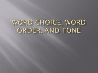 Word choice, word order, and tone