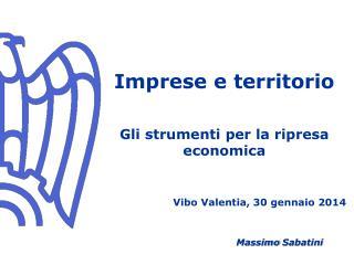 Imprese e territorio Gli strumenti per la ripresa economica Vibo Valentia, 30 gennaio 2014