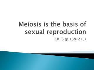 Meiosis is the basis of sexual reproduction
