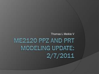 ME2120 PPZ and PRT Modeling Update: 2/7/2011