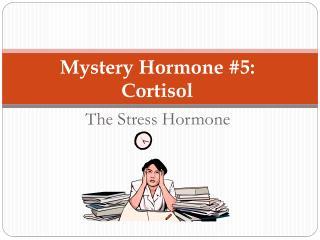 Mystery Hormone #5: Cortisol