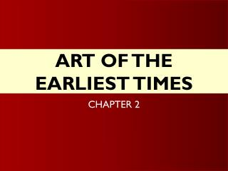 ART OF THE EARLIEST TIMES