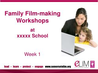 Family Film-making Workshops a t  xxxxx  School Week  1