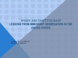 When Are Ghettos Bad? Lessons from Immigrant segregation in the United states