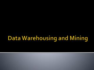 Data Warehousing and Mining