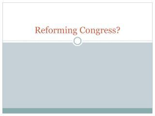 Reforming Congress?