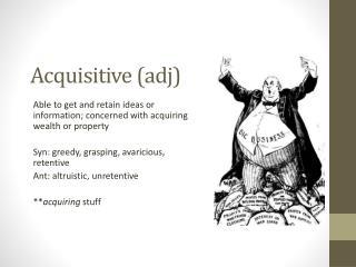 Acquisitive ( adj )