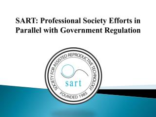 SART: Professional Society Efforts in Parallel with Government Regulation