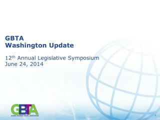 GBTA  Washington Update 12 th  Annual Legislative Symposium June 24, 2014
