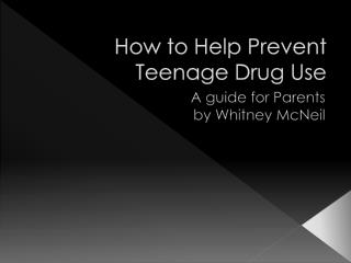 How to  H elp  P revent Teenage Drug Use