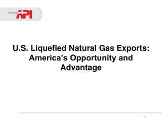 U.S. Liquefied Natural Gas Exports: America�s Opportunity and Advantage