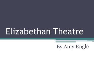 A brief history of the elizabethan theatre