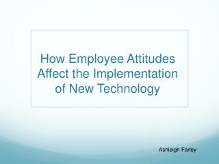 How Employee Attitudes Affect the Implementation of New Technology