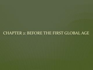 Chapter 2: Before the First global age