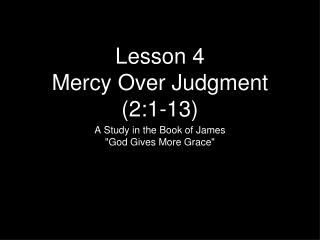 Lesson 4 Mercy Over Judgment (2:1-13)