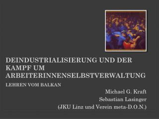 Deindustrialisierung  und der Kampf um  ArbeiterInnenselbstverwaltung Lehren vom Balkan