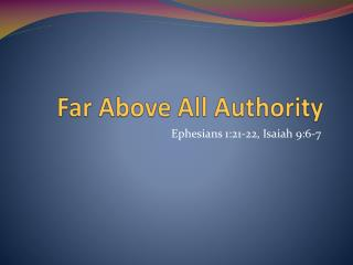 Far Above All Authority