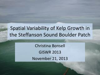 Spatial Variability  of Kelp Growth in the  Steffanson  Sound Boulder Patch
